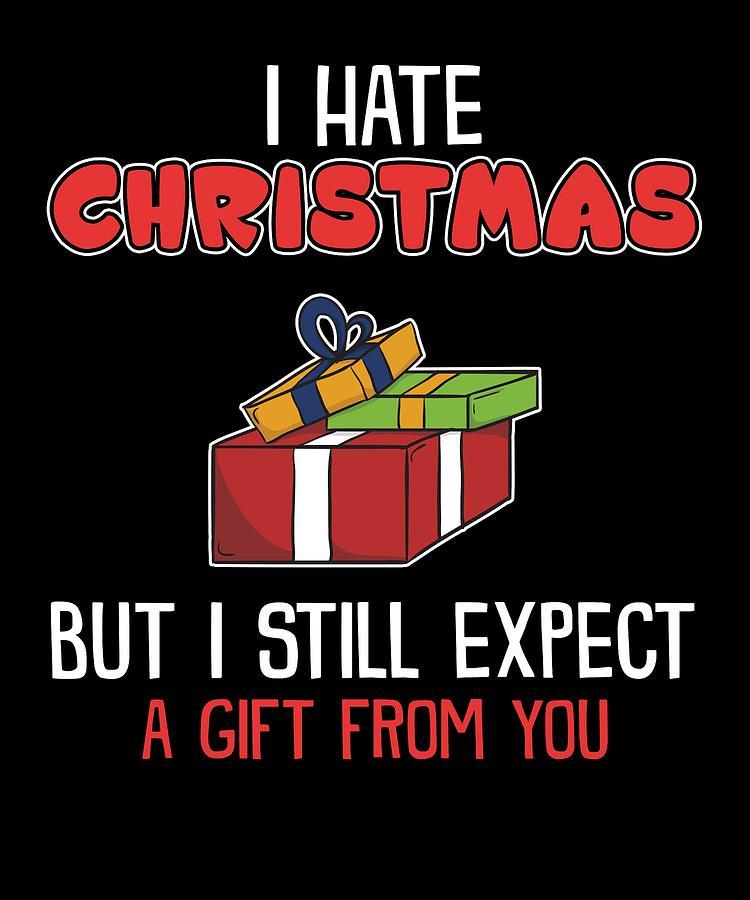 I Hate Christmas.Hate Christmas But Still Expect Christmas Gift