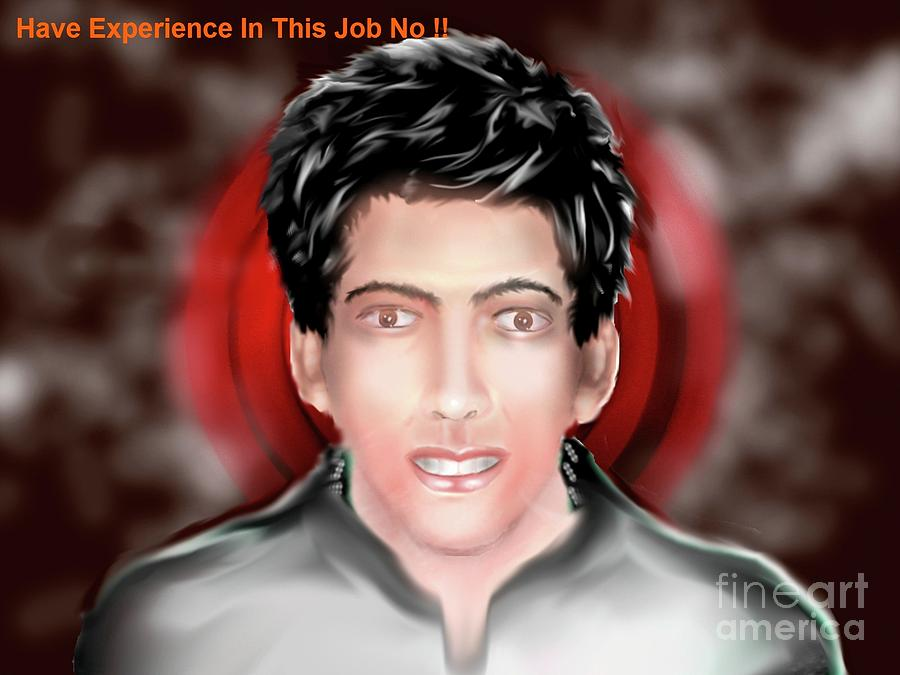 Have Experience In This Job  No  Digital Art by Arif MAC