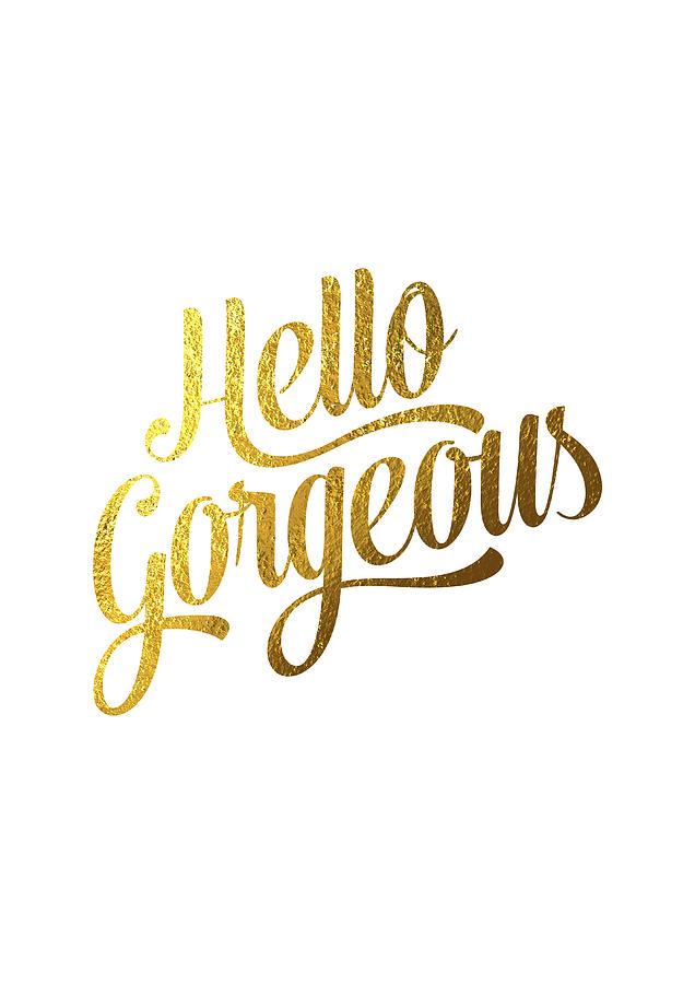Hello Gorgeous Digital Art - Hello Gorgeous by BONB Creative