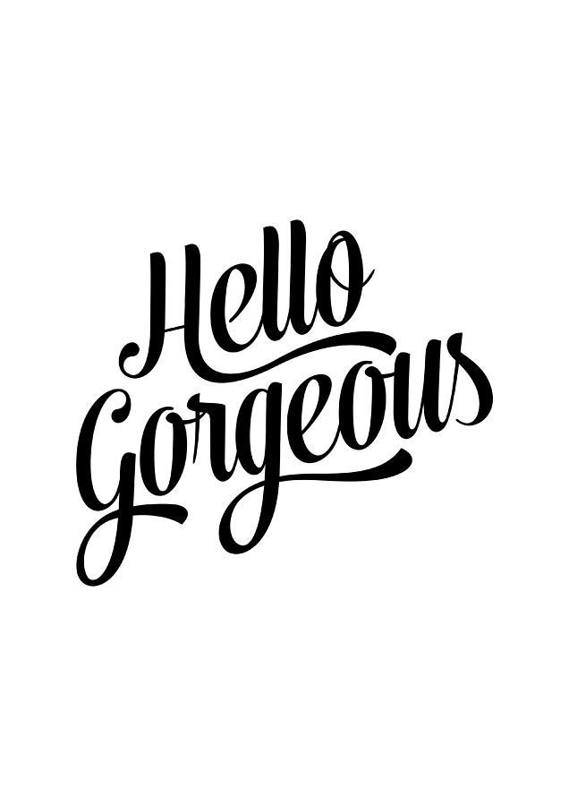 Hello Gorgeous Calligraphy Digital Art By Bonb Creative