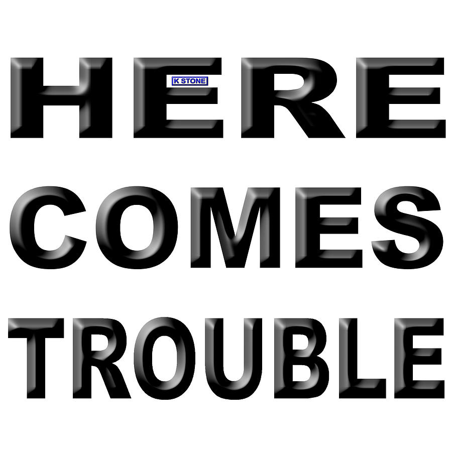 K Stone Digital Art - Here Comes Trouble by K STONE UK Music Producer