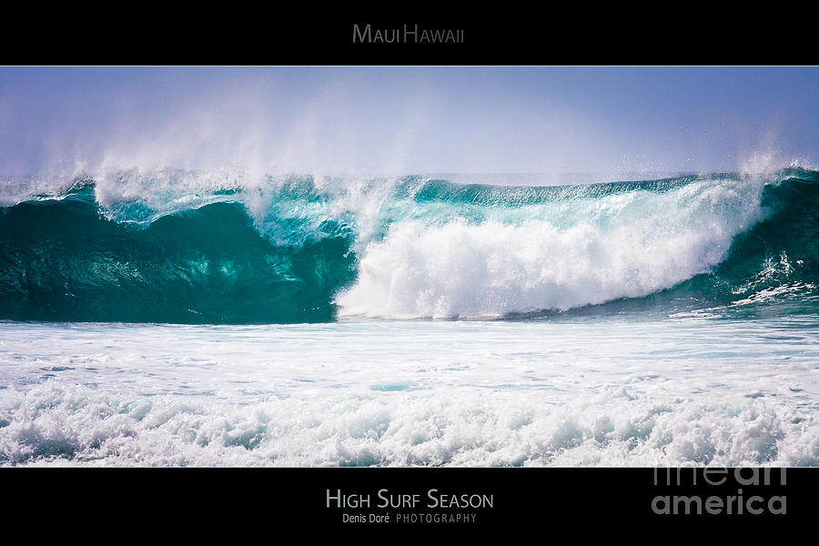 Beach Photograph - High Surf Season - Maui Hawaii Posters Series by Denis Dore
