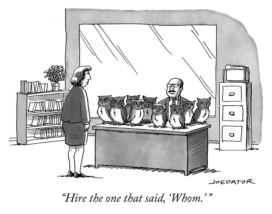 Hire the one that said Whom Drawing by Joe Dator