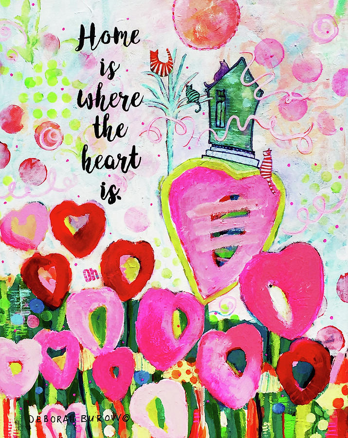 Home Is Where The Heart Is Painting by Deborah Burow