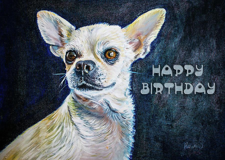 0b9217468cc2 Honey Dog Happy Birthday Card Cute Chihuahua Painting by Rowan ...