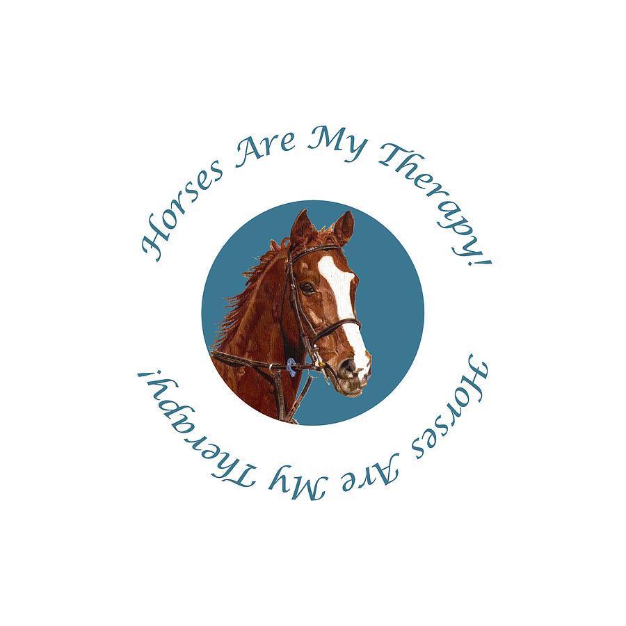 Horses Digital Art - Horses Are My Therapy by Patricia Barmatz