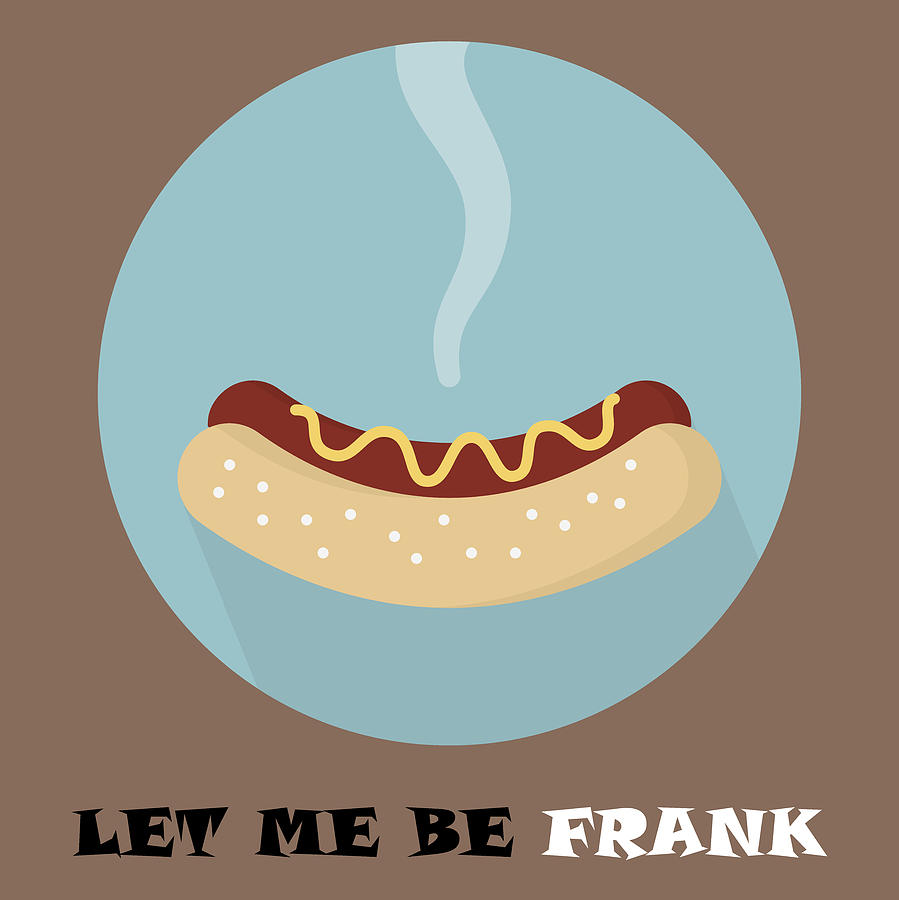 Hotdog Poster Print - Let Me Be Frank by Beautify My Walls