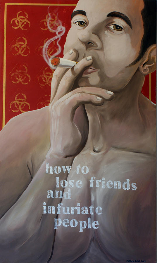 Oil Painting - How To Lose Friends And Infuriate People by Matthew Lake
