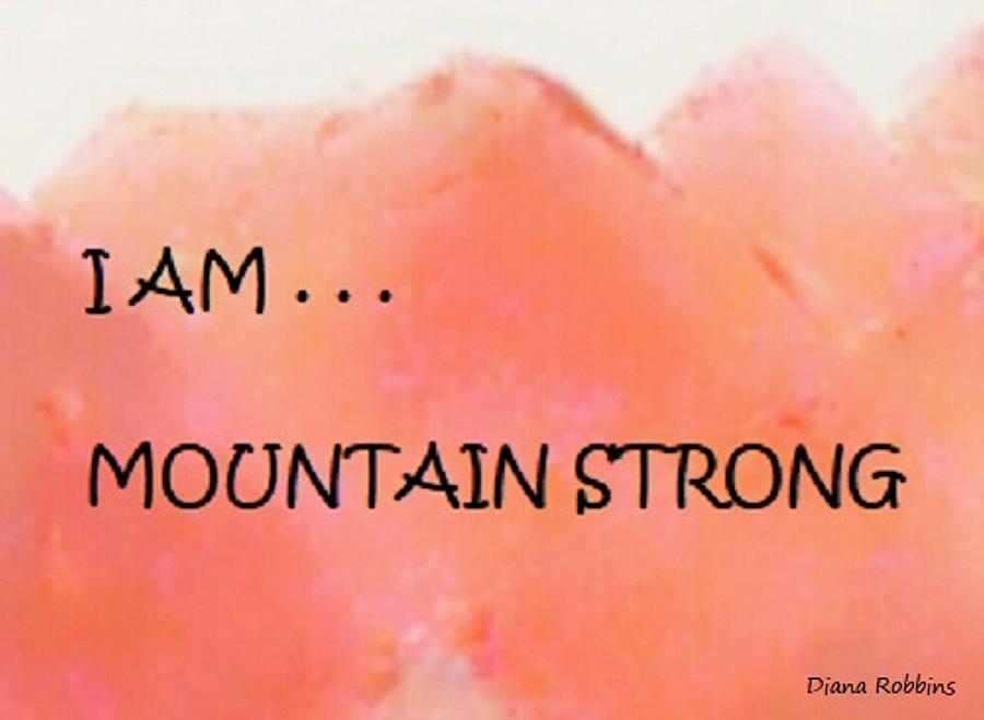 Image Mixed Media - I AM . . .Mountain Strong by Diana Robbins