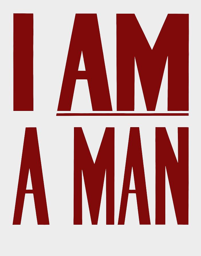 I Am A Man Digital Art - I Am A Man - Civil Rights Print by War Is Hell Store