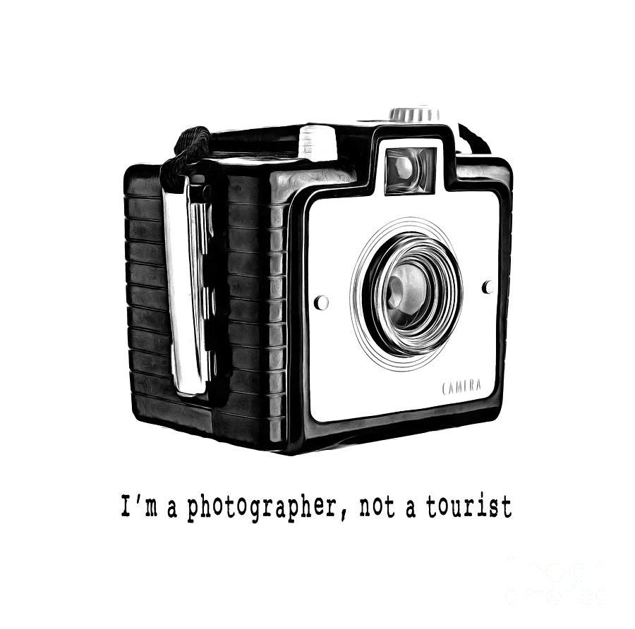 T-shirt Photograph - I Am A Photographer Not A Tourist Tee by Edward Fielding