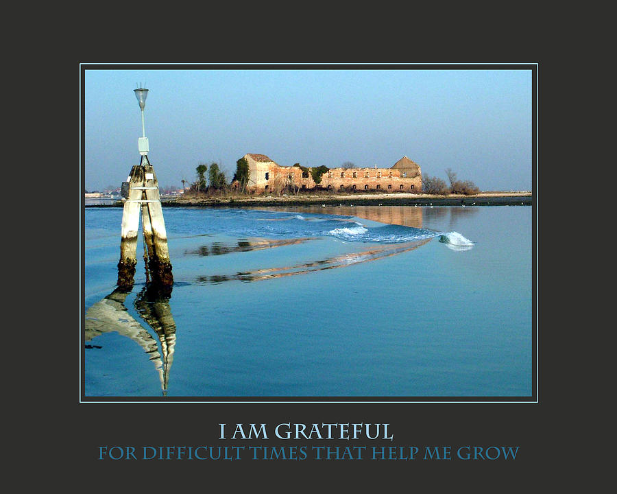Motivational Photograph - I Am Grateful For Difficult Times by Donna Corless