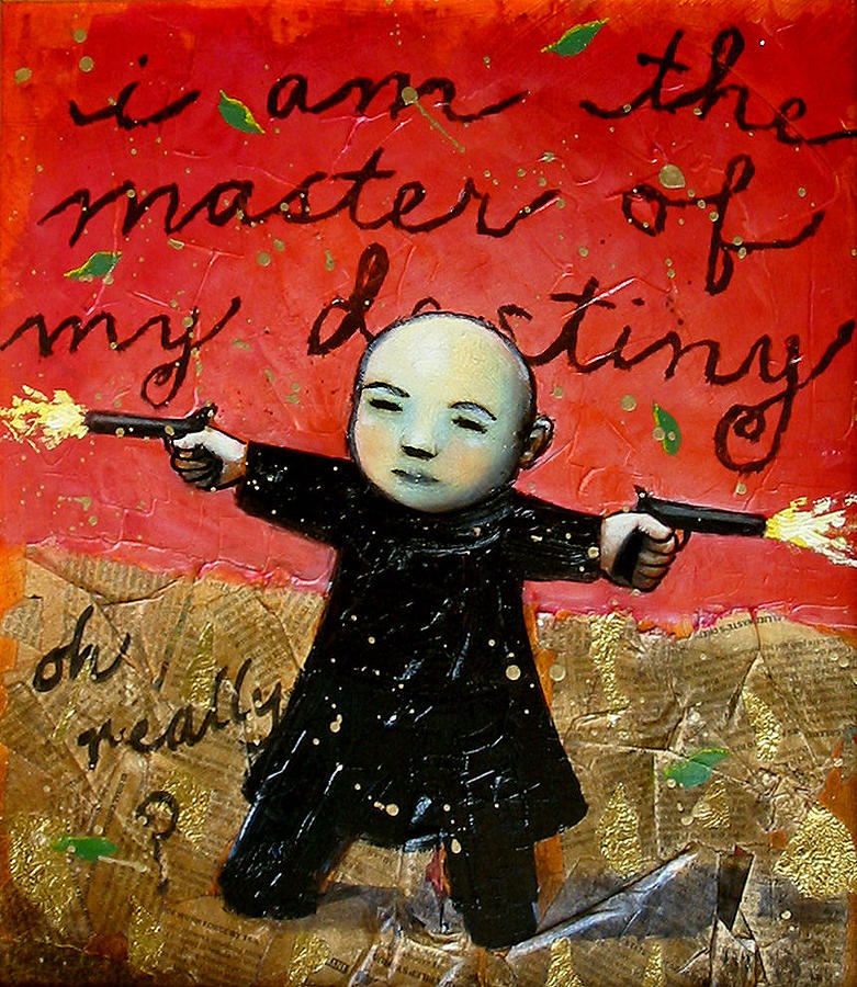 Funny Painting - I Am The Master Of My Destiny by Pauline Lim