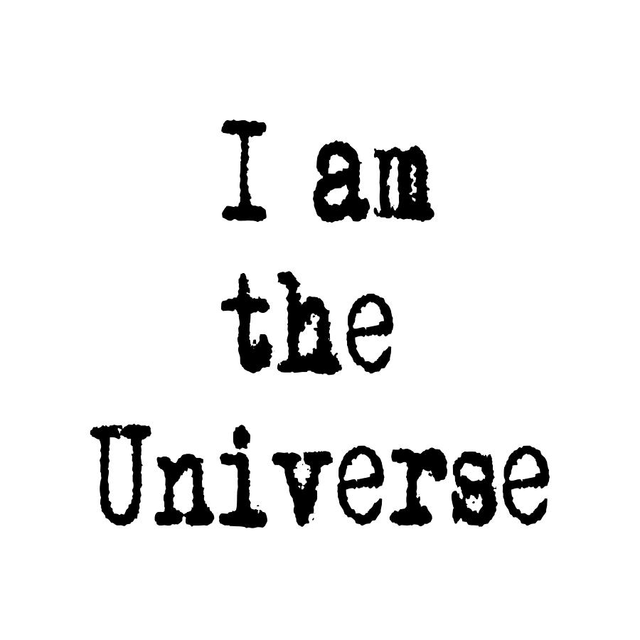 I am the Universe - Cosmic Universe Quotes by Ai P Nilson