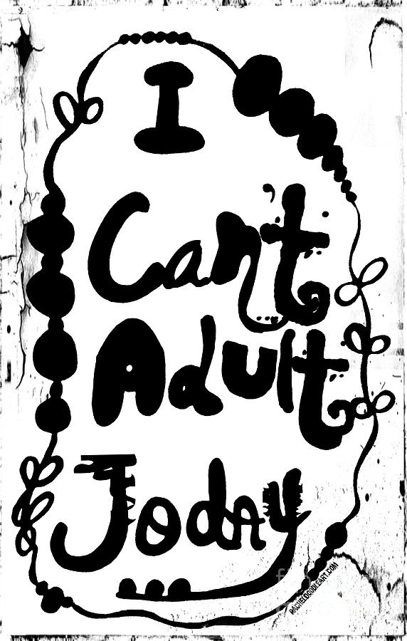 Doodle Drawing - I Cant Adult Today by Rachel Maynard