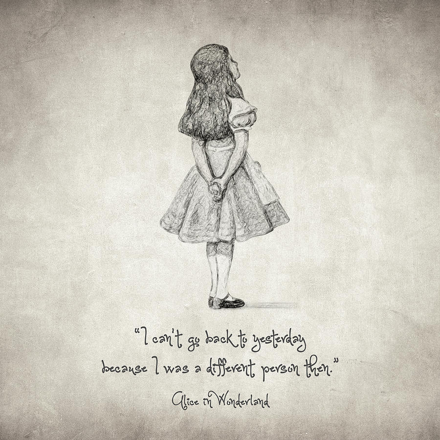 Alice In Wonderland Drawing - I cant go back to yesterday Quote by Zapista OU