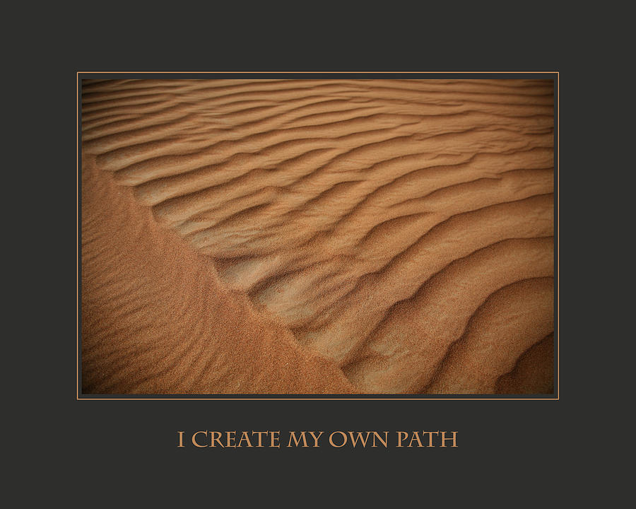 Motivational Photograph - I Create My Own Path by Donna Corless