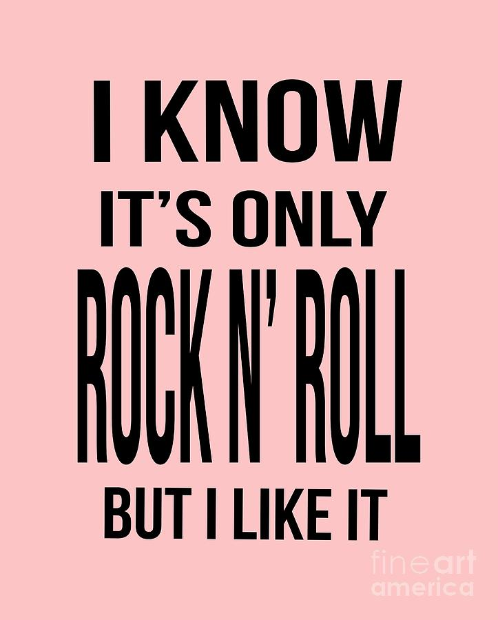 Roll Digital Art - I Know Its Only Rock And Roll But I Like It Tee by Edward Fielding