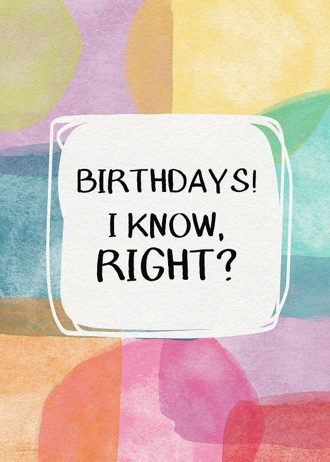 Watercolor Painting - I Know Right- Birthday Art by Linda Woods by Linda Woods