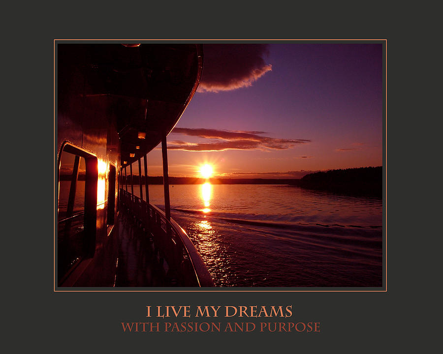 Motivational Photograph - I Live My Dreams With Passion And Purpose by Donna Corless