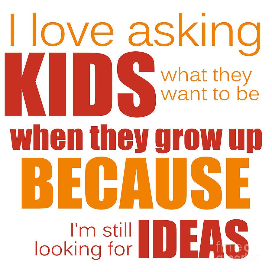 Love Photograph - I Love Asking Kids Phrase by Jolanta Meskauskiene