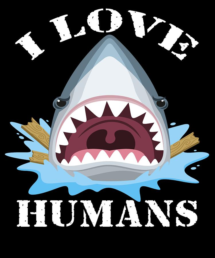 Adults Digital Art - I Love Humans Cute Shark Attack Funny Shark Lover Design For Moms