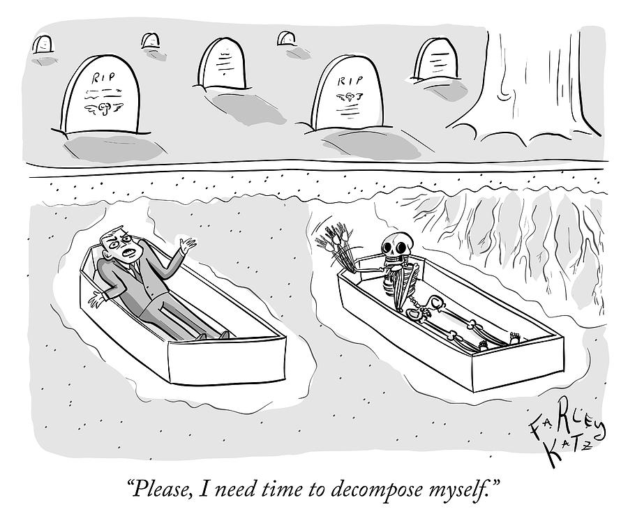 I need time to decompose myself Drawing by Farley Katz
