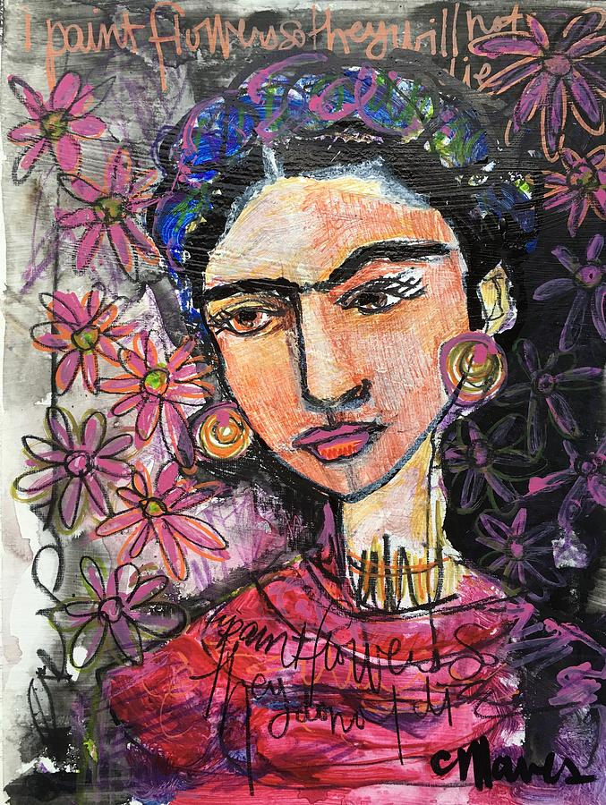 Frida Painting - I Paint Flowers So They Will Not Die by Laurie Maves ART