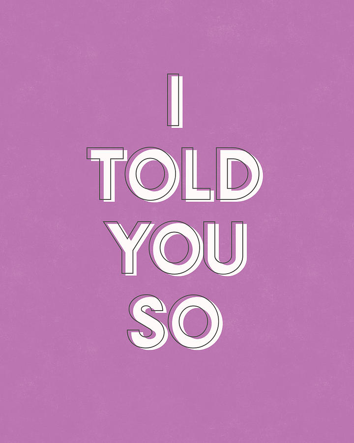 Words Digital Art - I Told You So Purple- Art By Linda Woods by Linda Woods