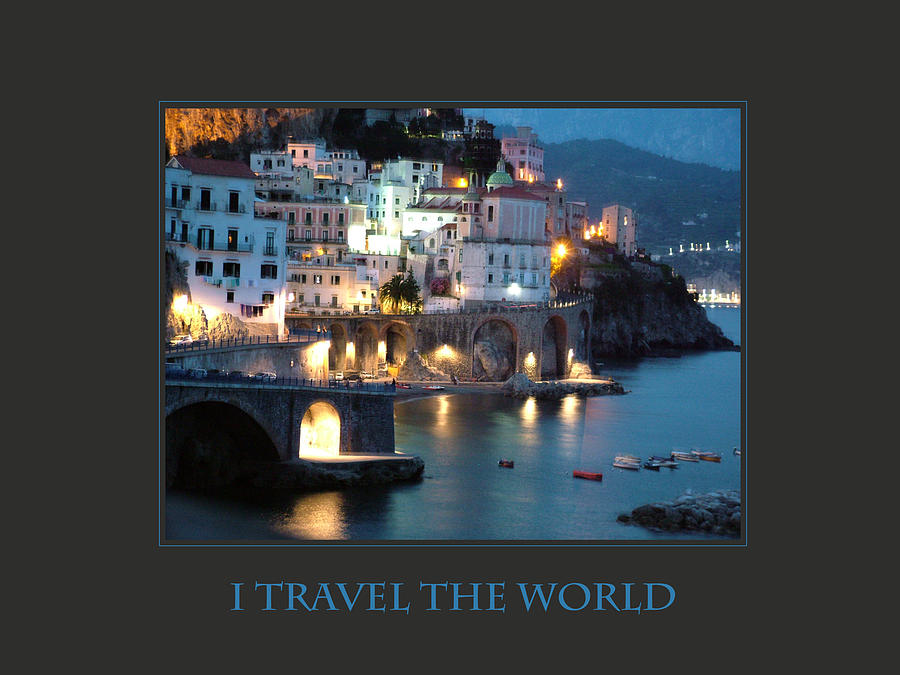 Motivational Posters Photograph - I Travel The World Amalfi by Donna Corless