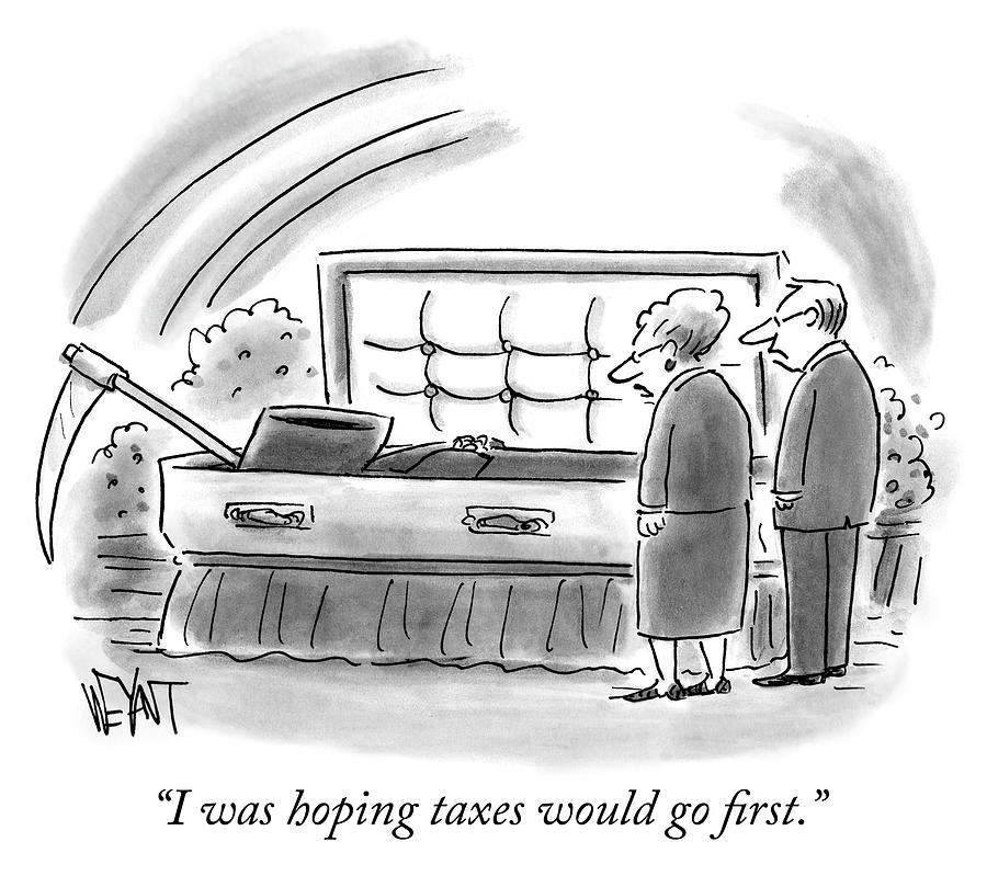 I was hoping taxes would go first Drawing by Christopher Weyant