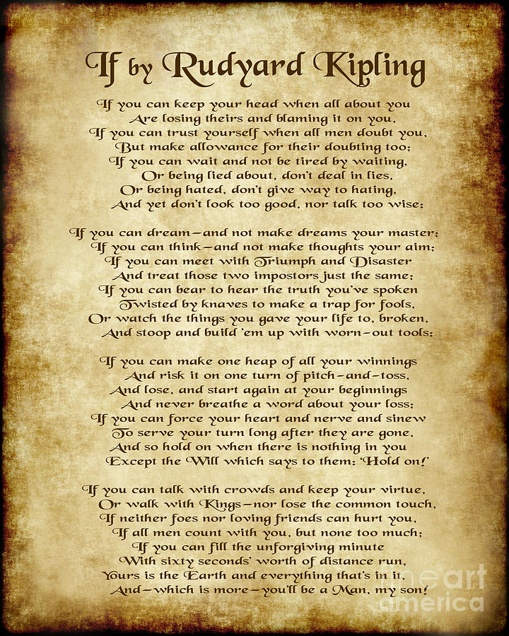 explication of rudyard kipling s if Poem if rudyard kipling if you can keep your head when all about you are losing theirs and blaming it on you if you can trust yourself when all men doubt you, but make allowance for their doubting too: if you can wait and not be tired by waiting, 5 or, being lied about, don't.