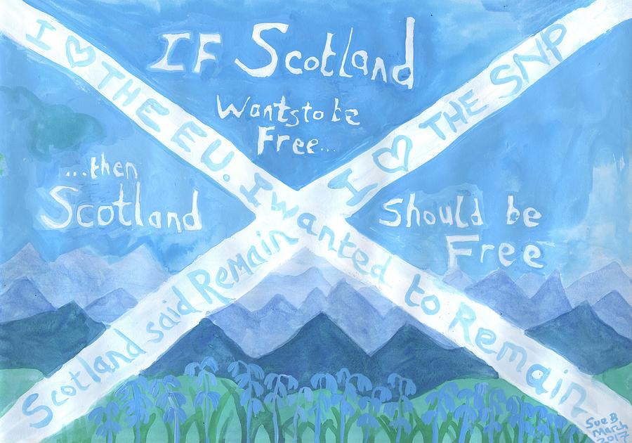 Brexit Painting - If Scotland Wants To Be Free by Sushila Burgess