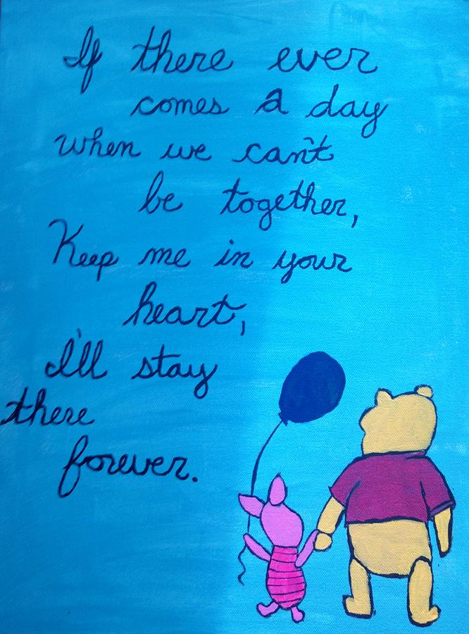 Winnie The Pooh Painting - If there ever comes a day... by Morgan McLaren