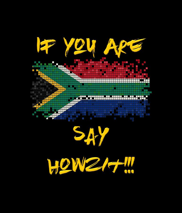 South African Digital Art - If You Are South African Say Howzit by Quinton Jacobs