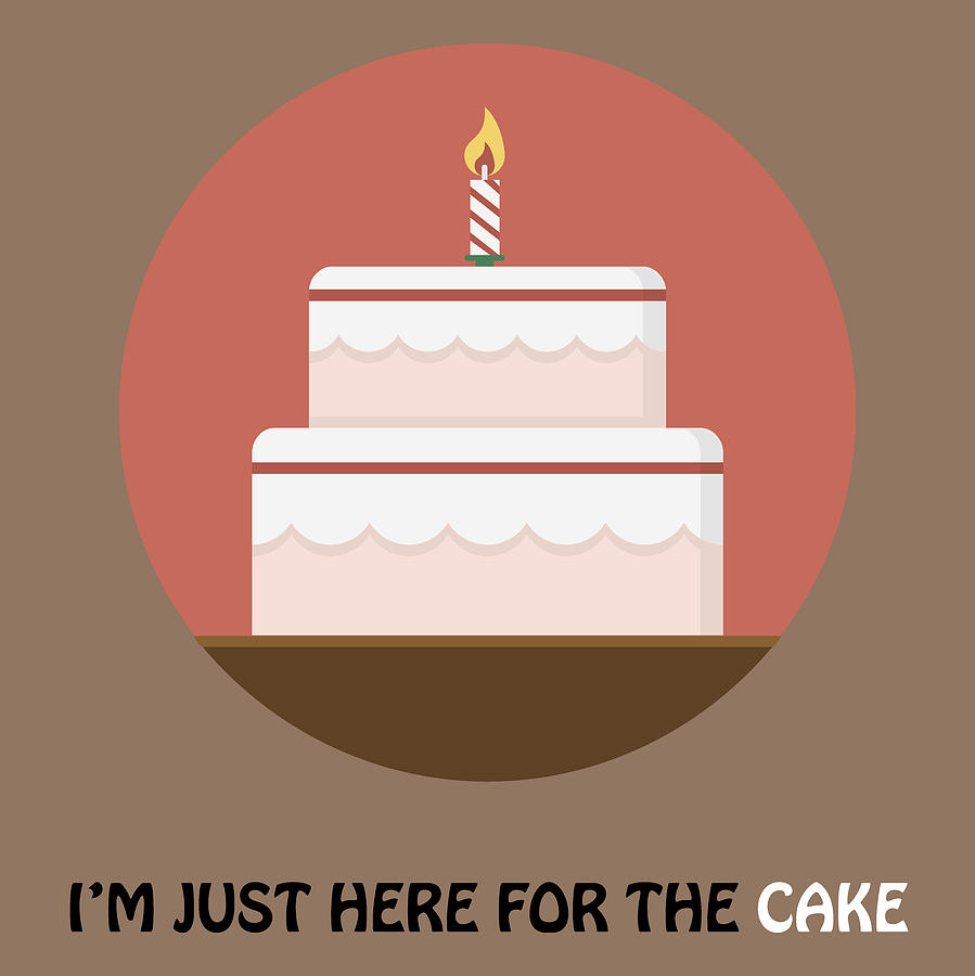 I'm Just Here For The Cake - Cake Poster Print by Beautify My Walls