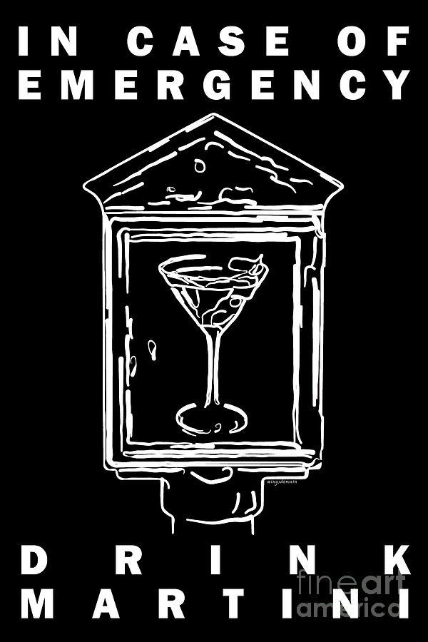 Alcohol Photograph - In Case Of Emergency - Drink Martini - Black by Wingsdomain Art and Photography