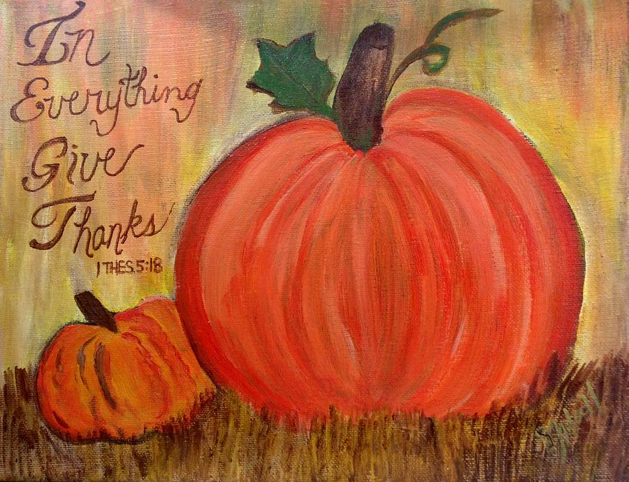Fall Painting - In Everything Give Thanks by Sheila J Hall