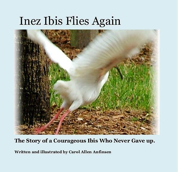 Courageous Photograph - Inez Ibis Flies Again by Carol Allen Anfinsen