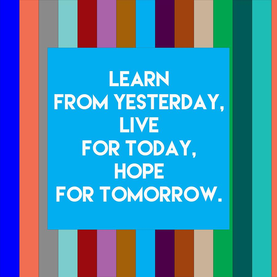 Inspirational Quotes Learn From Yesterday Live For Today Hope