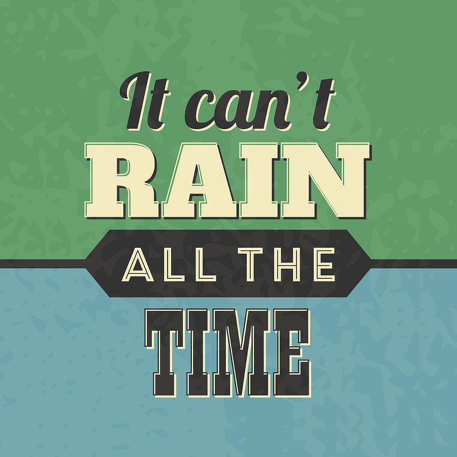 Motivational Digital Art - It Cant Rain All The Time by Naxart Studio