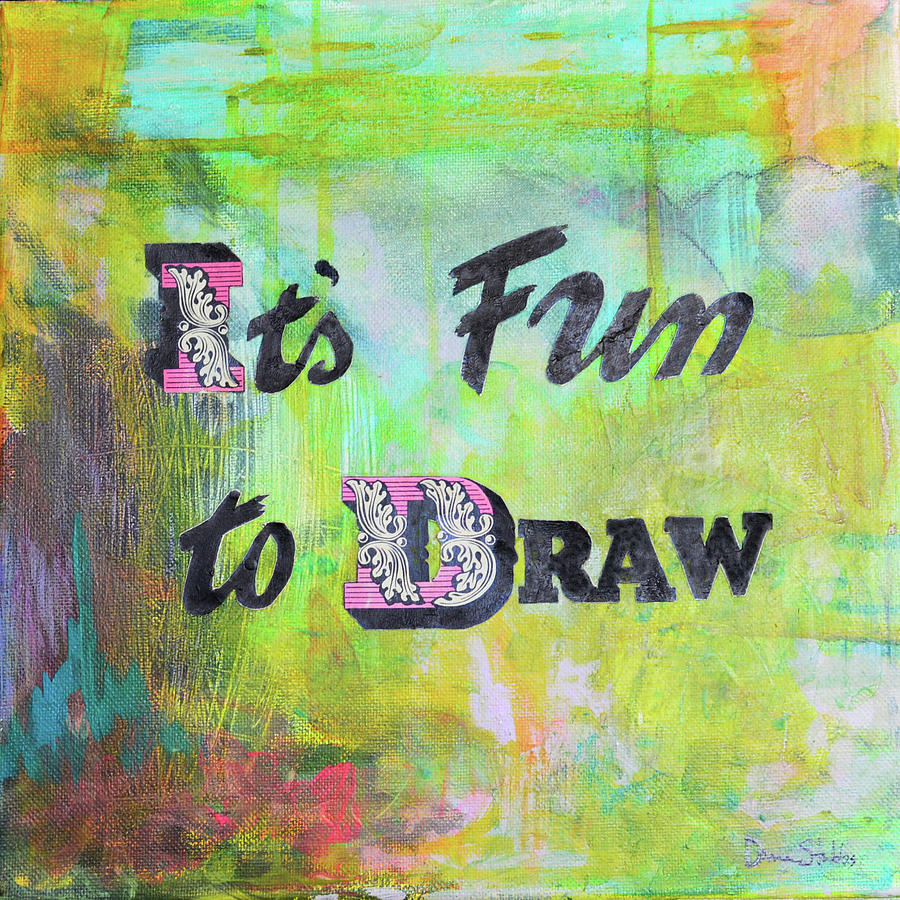 Text Mixed Media - Its Fun To Draw by Donna Stubbs