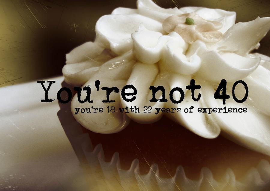 Cupcake Photograph - Its Only A Number 40 Quote by JAMART Photography
