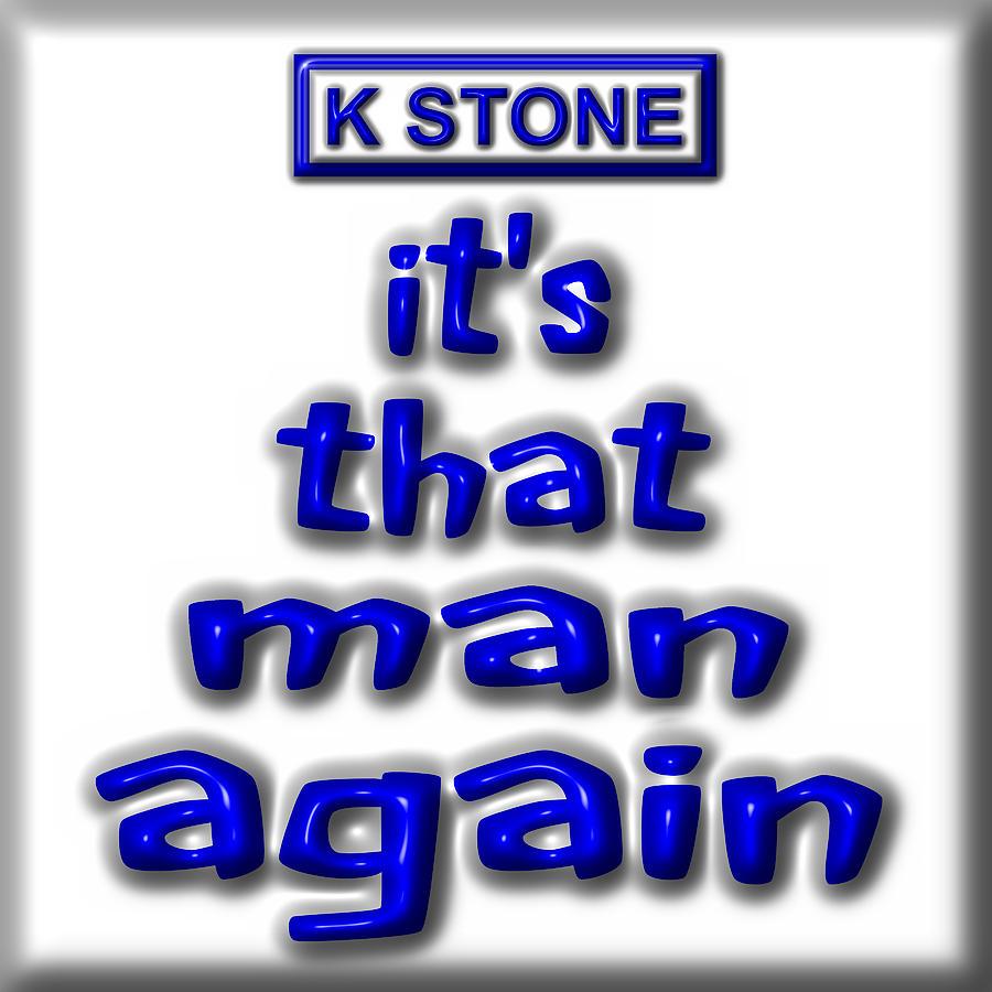 Music Digital Art - Its That Man Again by K STONE UK Music Producer