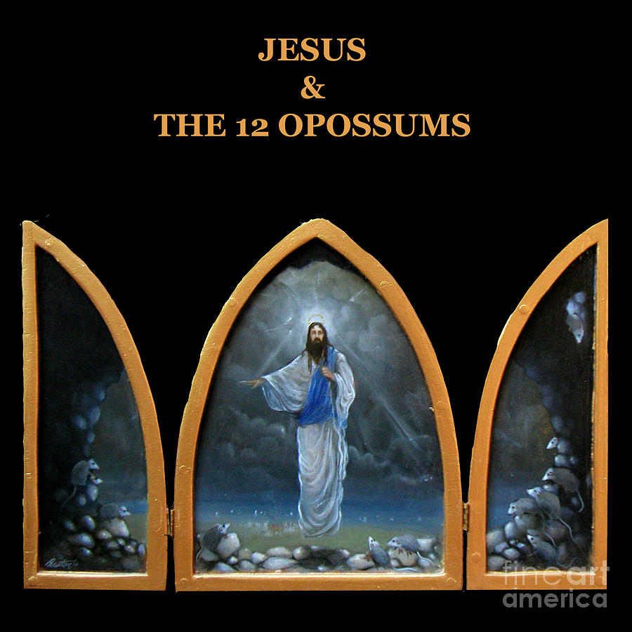 Opossums Painting - Jesus And The 12 Opossums by Larry Preston