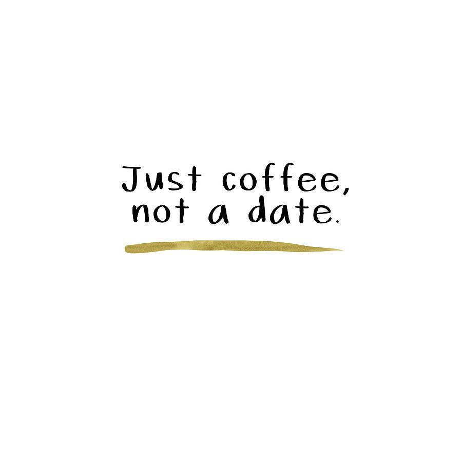 Coffee Digital Art - Just Coffee Not A Date- Art by Linda Woods by Linda Woods