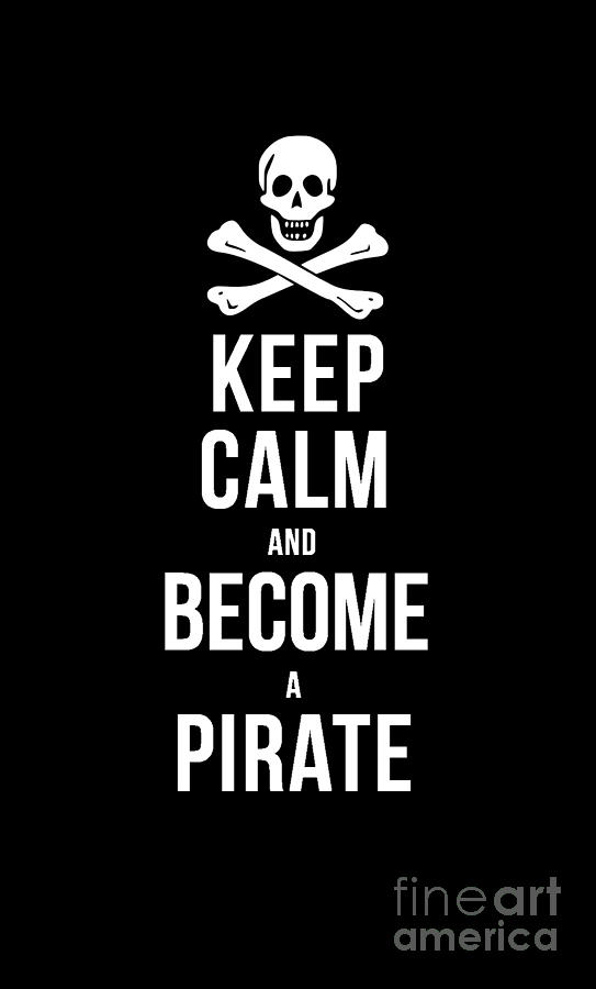 Tee Digital Art - Keep Calm And Become A Pirate Tee by Edward Fielding
