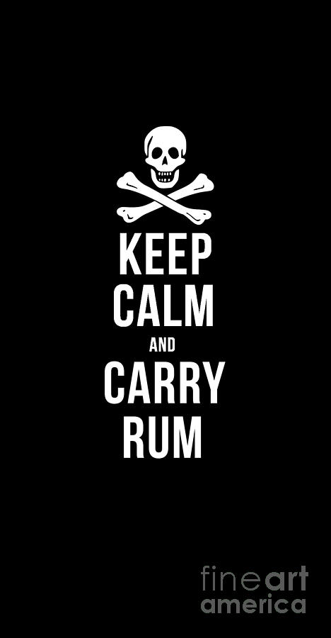 Tee Drawing - Keep Calm And Carry Rum Pirate Tee by Edward Fielding