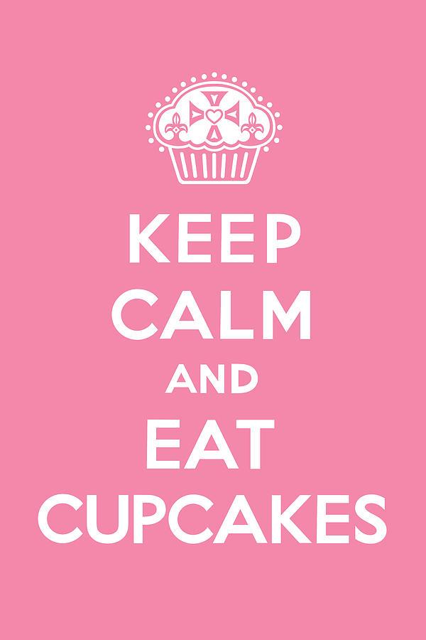 Cupcakes Digital Art - Keep Calm And Eat Cupcakes - Pink by Andi Bird