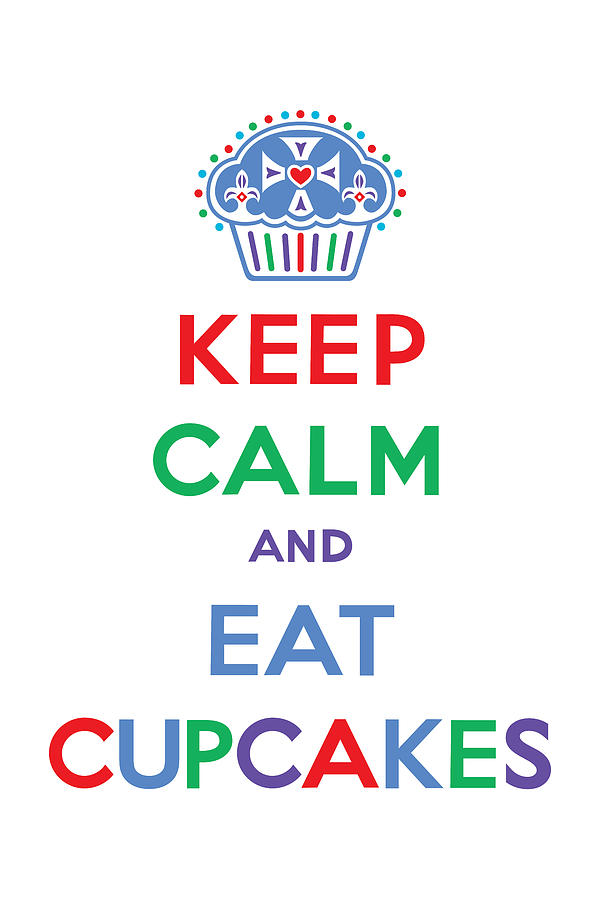 Fun Pastel Colored Cupcake Love Poster Print. Take Off On The keep Calm And Carry On 1939 British Poster.  Digital Art - Keep Calm And Eat Cupcakes - Primary by Andi Bird